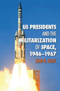 US Presidents and the Militarization of Space, 1946-1967 Cover