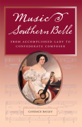 Music and the Southern Belle: From Accomplished Lady to Confederate Composer