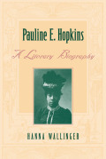 Pauline E. Hopkins: A Literary Biography