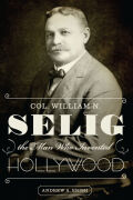 Col. William N. Selig, the Man Who Invented Hollywood cover