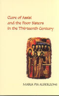 Clare of Assisi and the Poor Sisters in the Thirteenth Century Cover