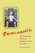 Encarnacion: Illness and Body Politics in Chicana Feminist Literature
