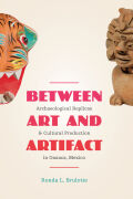 Between Art and Artifact: Archaeological Replicas and Cultural Production in Oaxaca, Mexico