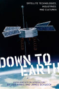 Down to Earth: Satellite Technologies, Industries, and Cultures