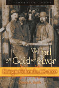 Trail of Gold and Silver: Mining In Colorado, 1859-2009