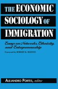 Economic Sociology of Immigration, The: Essays on Networks, Ethnicity, and Entrepreneurship
