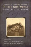 Charlotte Perkins Gilman's In This Our World and Uncollected Poems Cover