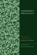 Whitman's Presence: Body, Voice, and Writing in Leaves of Grass