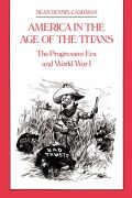 America in the Age of the Titans: The Progressive Era and World War I