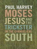 Moses, Jesus, and the Trickster in the Evangelical South Cover