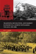 Tradition, Revolution, and Market Economy in a North Vietnamese Village, 1925-2006