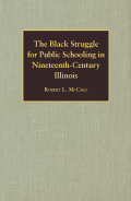 The Black Struggle for Public Schooling in Nineteenth-Century Illinois