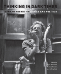 Thinking in Dark Times:Hannah Arendt on Ethics and Politics: Hannah Arendt on Ethics and Politics