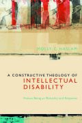 A Constructive Theology of Intellectual Disability:Human Being as Mutuality and Response Cover