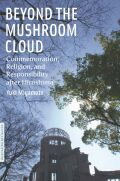 Beyond the Mushroom Cloud:Commemoration, Religion, and Responsibility after Hiroshima Cover