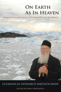 On Earth As In Heaven:Ecological Vision and Initiatives of Ecumenical Patriarch Bartholomew: Ecological Vision and Initiatives of Ecumenical Patriarch Bartholomew