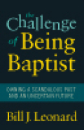The Challenge of Being Baptist: Owning a Scandalous Past and an Uncertain Future