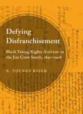 Defying Disfranchisement: Black Voting Rights Activism in the Jim Crow South, 1890-1910