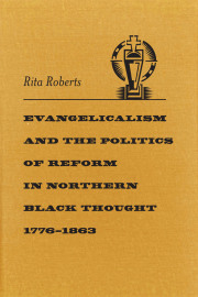 Evangelicalism and the Politics of Reform in Northern Black Thought, 1776-1863