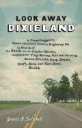 Look Away Dixieland: A Carpetbagger's Great-Grandson Travels Highway 84 in Search of the Shack-up-on-Cinder-Blocks, Confederate-Flag-Waving, Squirrel-Hunting, Boiled-Peanuts, Deep-Drawl, Don't-Stop-the-Car-Here South