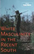 White Masculinity in the Recent South Cover