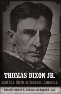 Thomas Dixon Jr. and the Birth of Modern America Cover