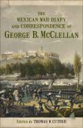 The Mexican War Diary and Correspondence of George B. McClellan