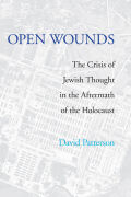 Open Wounds: The Crisis of Jewish Thought in the Aftermath of Auschwitz
