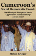 Cameroon's Social Democratic Front: Its History and Prospects as an Opposition Political Party (1990-2011): Its History and Prospects as an Opposition Political Party (1990-2011)
