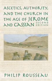 Ascetics, Authority, and the Church in the Age of Jerome and Cassian