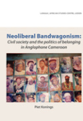 Neoliberal Bandwagonism. Civil society and the politics of belonging in Anglophone Cameroon cover