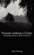 Prisoner without a Crime. Disciplining Dissent in Ahidjo's Cameroon Cover
