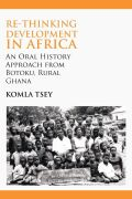 Re-thinking Development in Africa: An Oral History Approach from Botoku, Rural Ghana