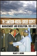 The Cameroon-Nigeria Border Dispute. Management and Resolution, 1981-2011 Cover