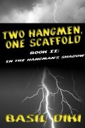 Two Hangmen, One Scaffold Book II: In The Hangmanís Shadow