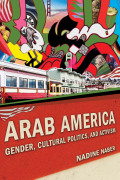 Arab America: Gender, Cultural Politics, and Activism