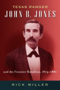 Texas Ranger John B. Jones and the Frontier Battalion, 1874-1881