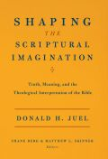 Shaping the Scriptural Imagination: Truth, Meaning, and the Theological Interpretation of the Bible