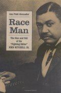 "Race Man: The Rise and Fall of the ""Fighting Editor,"" John Mitchell Jr"