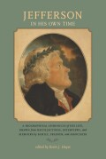 Jefferson in His Own Time: A Biographical Chronicle of His Life, Drawn from Recollections, Interviews, and Memoirs by Family, Friends, and Associates