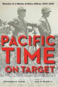 Pacific Time on Target: Memoirs of a Marine Artillery Officer, 1943–1945