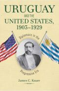 Uruguay and the United States, 1903–1929: Diplomacy in the Progressive Era