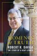 Moments of Truth: Robert R. Davila: The Story of a Deaf Leader