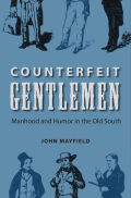 Counterfeit Gentlemen: Manhood and Humor in the Old South