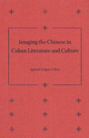 Imaging the Chinese in Cuban Literature and Culture