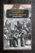 Confederate Guerrilla: The Civil War Memoir of Joseph M. Bailey