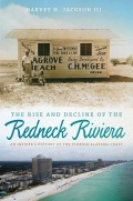 The Rise and Decline of the Redneck Riviera: An Insider's History of the Florida-Alabama Coast