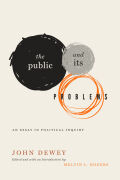 The Public and Its Problems: An Essay in Political Inquiry