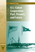 U.S.-Cuban Cooperation Past, Present, and Future Cover