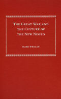 The Great War and the Culture of the New Negro Cover